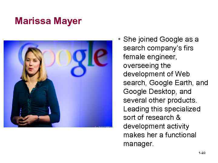 Marissa Mayer • She joined Google as a search company's firs female engineer, overseeing