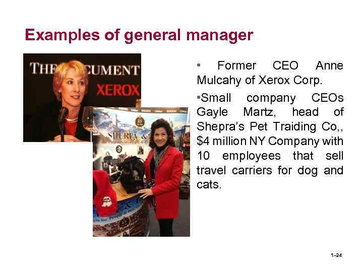 Examples of general manager • Former CEO Anne Mulcahy of Xerox Corp. • Small