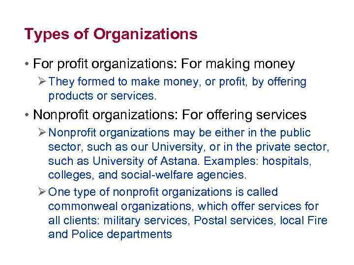 Types of Organizations • For profit organizations: For making money Ø They formed to
