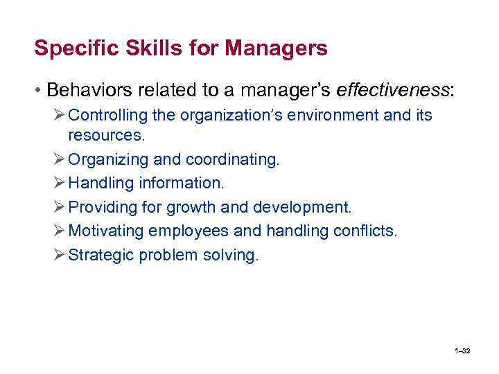 Specific Skills for Managers • Behaviors related to a manager's effectiveness: Ø Controlling the