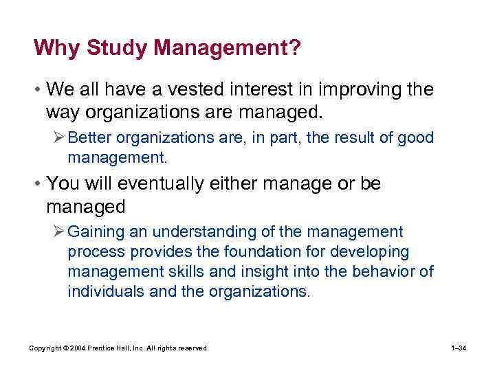 Why Study Management? • We all have a vested interest in improving the way