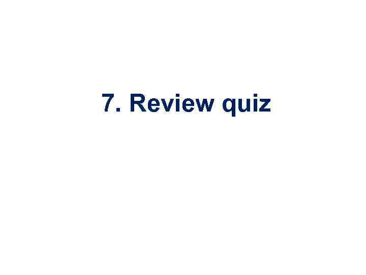 7. Review quiz