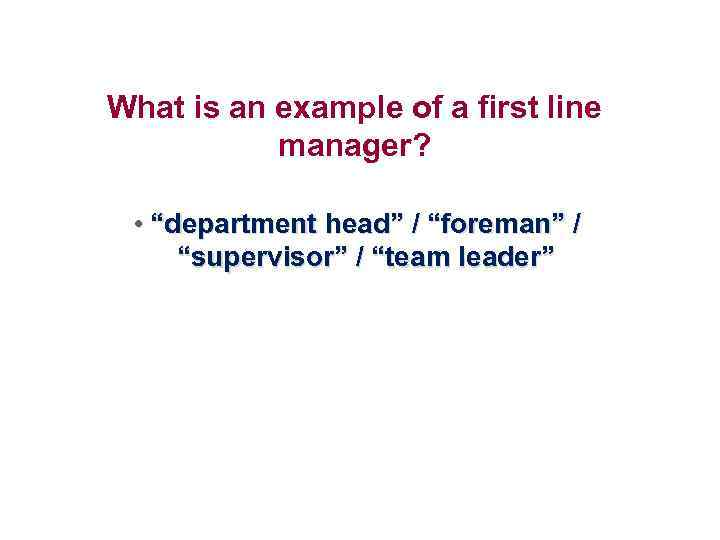 "What is an example of a first line manager? • ""department head"" / ""foreman"""