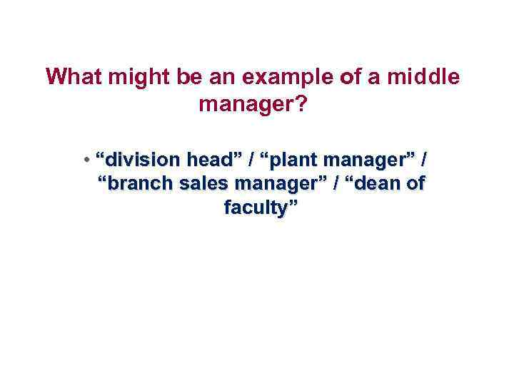 "What might be an example of a middle manager? • ""division head"" / ""plant"