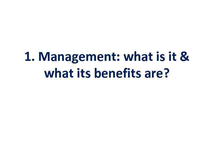 1. Management: what is it & what its benefits are?
