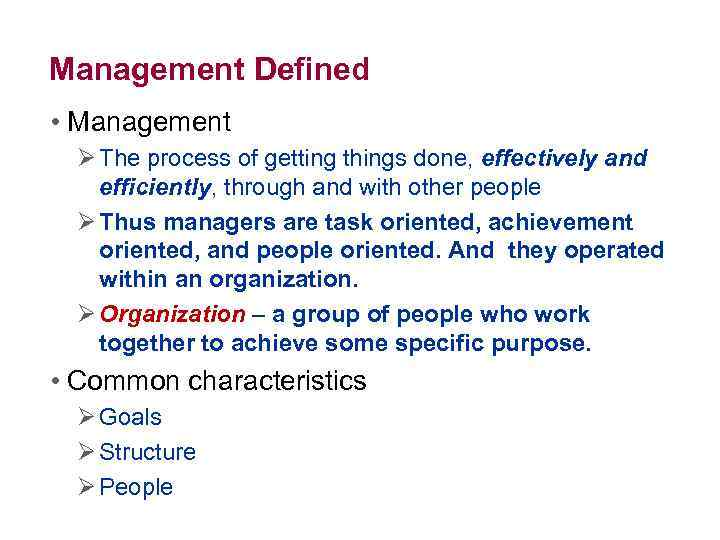 Management Defined • Management Ø The process of getting things done, effectively and efficiently,