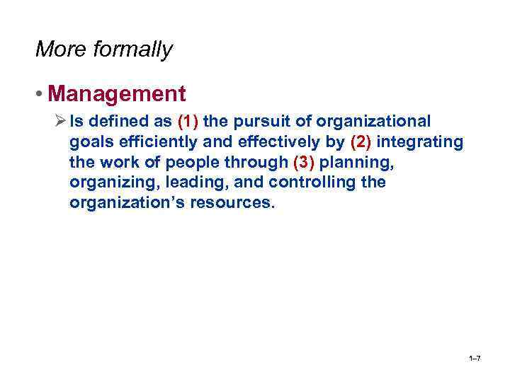 More formally • Management Ø Is defined as (1) the pursuit of organizational goals