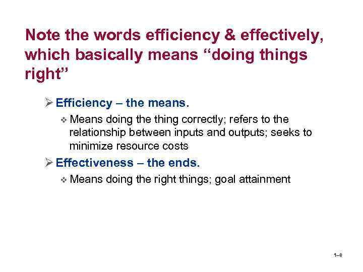 "Note the words efficiency & effectively, which basically means ""doing things right"" Ø Efficiency"