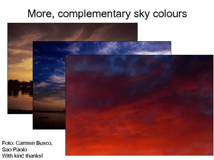 More, complementary sky colours Foto: Carmen Busco, Sao Paolo With kind thanks!
