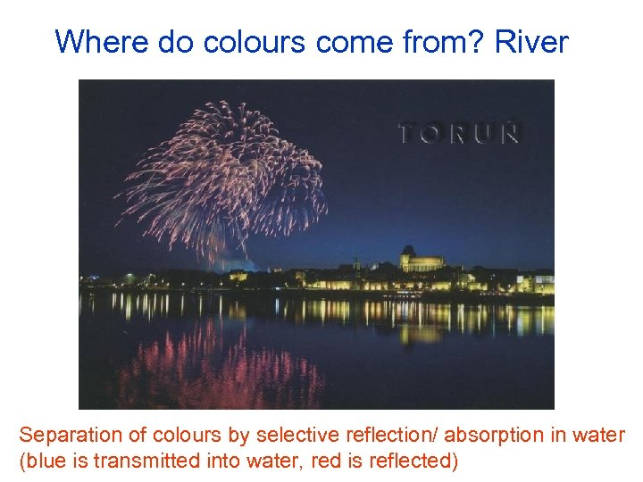 Where do colours come from? River Separation of colours by selective reflection/ absorption in