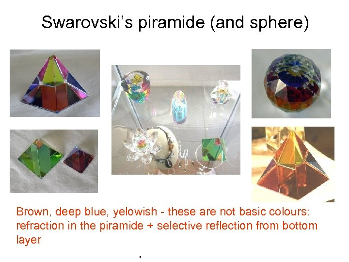 Swarovski's piramide (and sphere) Brown, deep blue, yelowish - these are not basic colours: