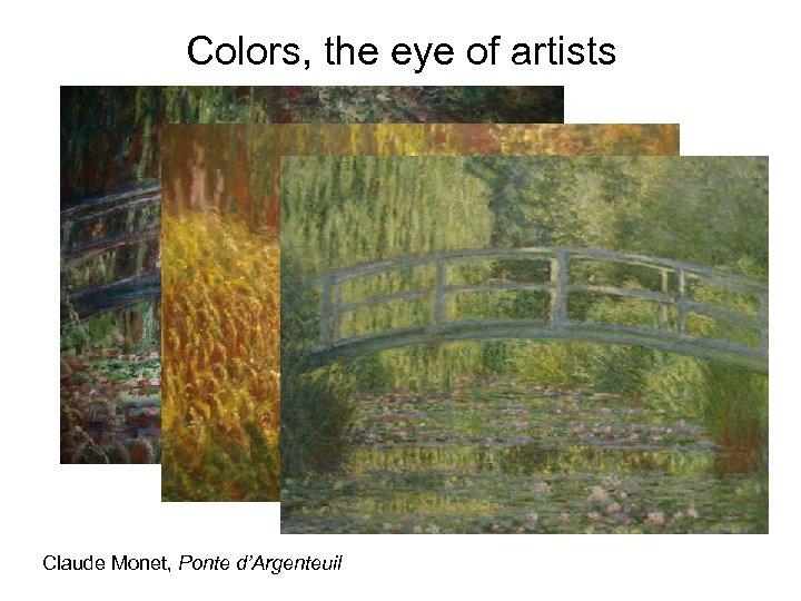 Colors, the eye of artists Claude Monet, Ponte d'Argenteuil