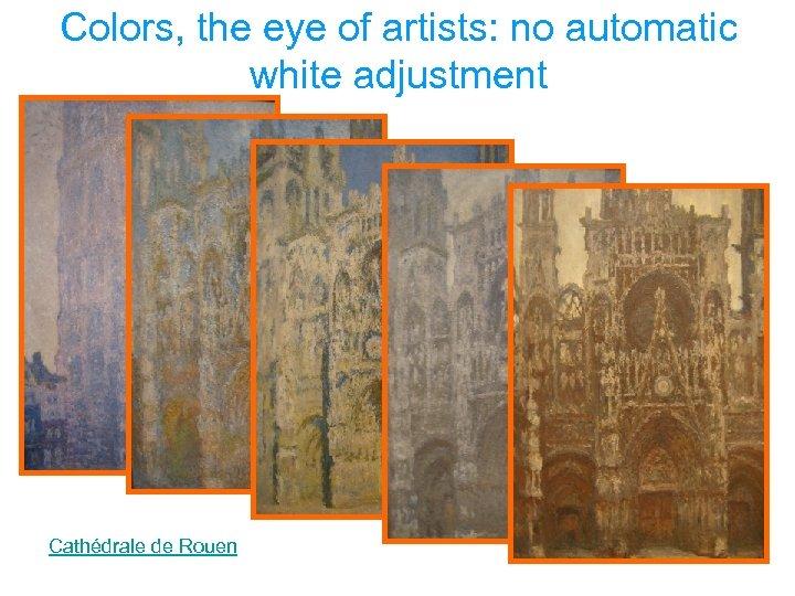 Colors, the eye of artists: no automatic white adjustment Cathédrale de Rouen