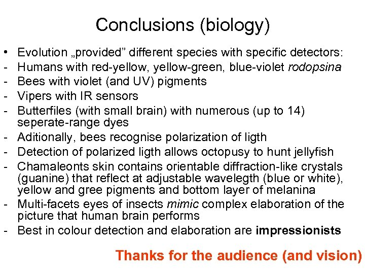 """Conclusions (biology) • - Evolution """"provided"""" different species with specific detectors: Humans with red-yellow,"""