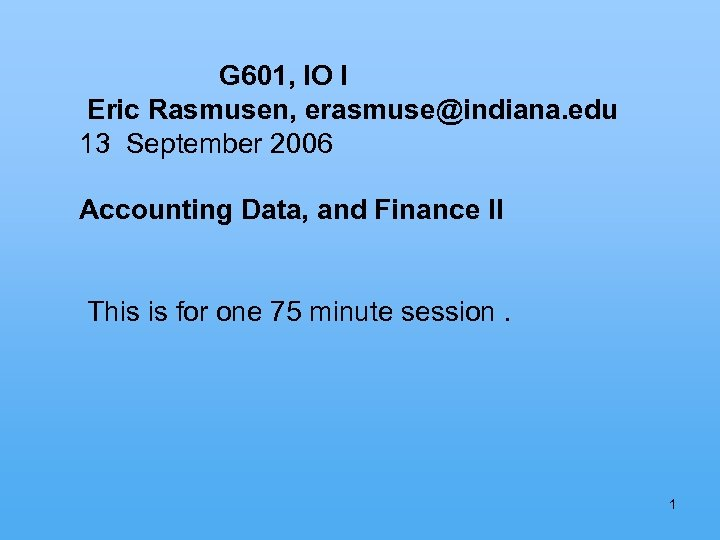 G 601, IO I Eric Rasmusen, erasmuse@indiana. edu 13 September 2006 Accounting Data, and