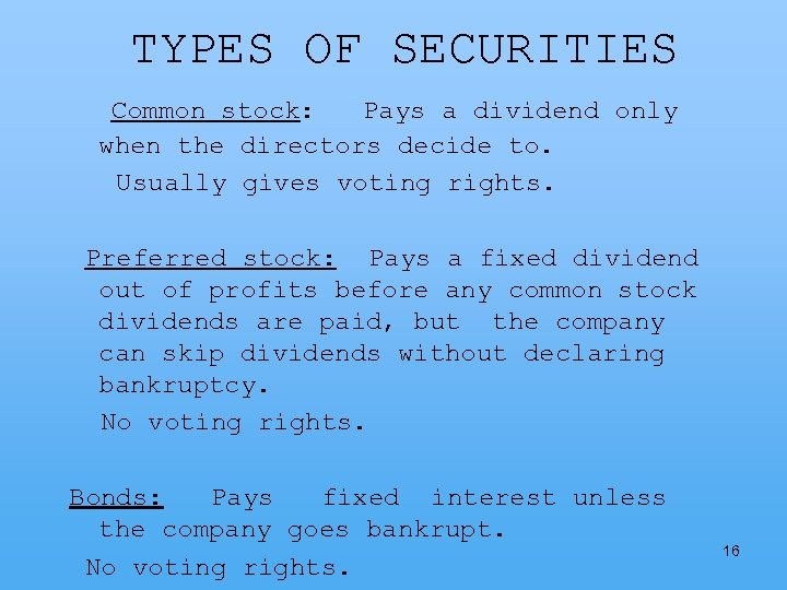 TYPES OF SECURITIES Common stock: Pays a dividend only when the directors decide to.