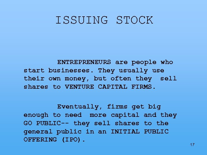 ISSUING STOCK ENTREPRENEURS are people who start businesses. They usually use their own money,