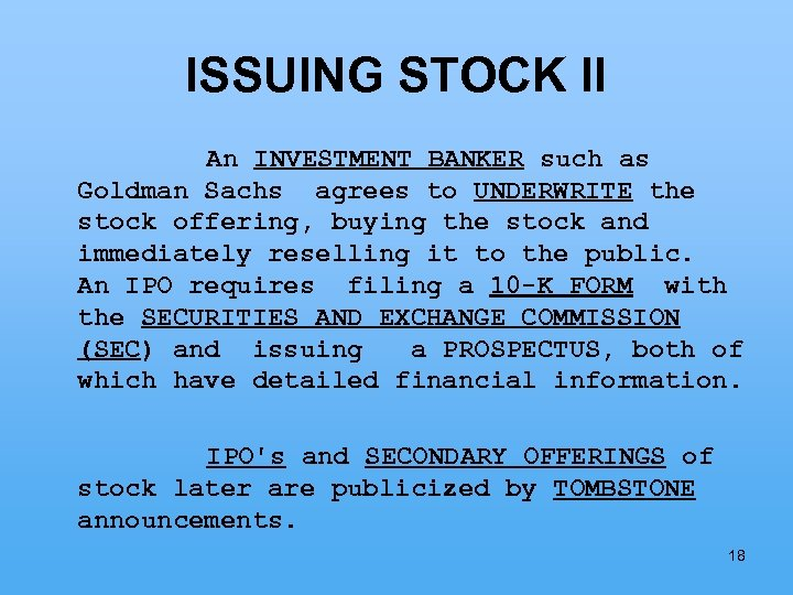 ISSUING STOCK II An INVESTMENT BANKER such as Goldman Sachs agrees to UNDERWRITE the