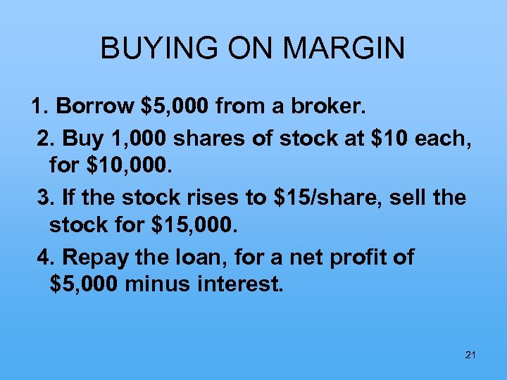 BUYING ON MARGIN 1. Borrow $5, 000 from a broker. 2. Buy 1, 000