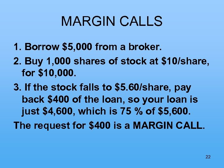 MARGIN CALLS 1. Borrow $5, 000 from a broker. 2. Buy 1, 000 shares
