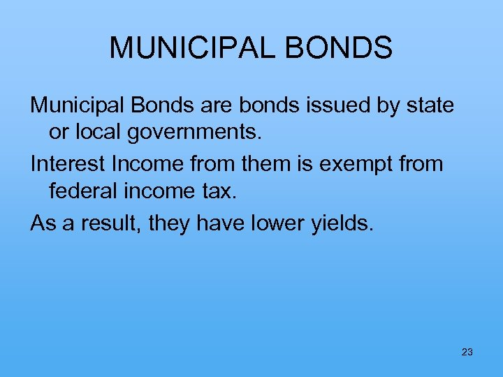 MUNICIPAL BONDS Municipal Bonds are bonds issued by state or local governments. Interest Income
