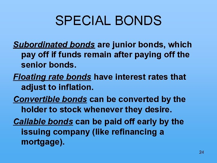 SPECIAL BONDS Subordinated bonds are junior bonds, which pay off if funds remain after