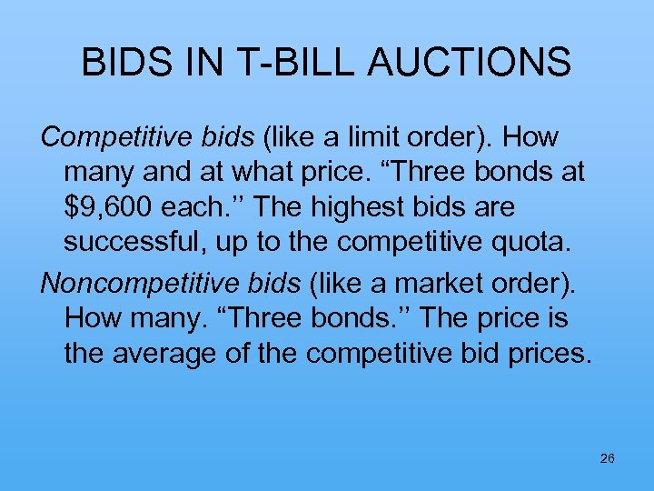 BIDS IN T-BILL AUCTIONS Competitive bids (like a limit order). How many and at