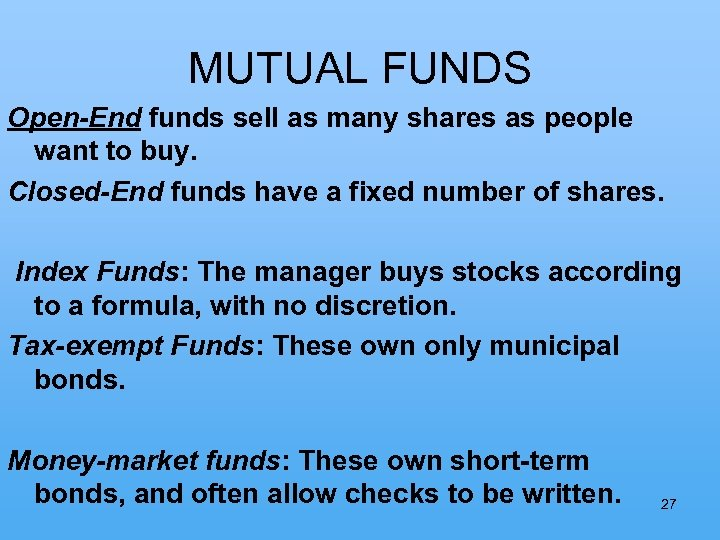 MUTUAL FUNDS Open-End funds sell as many shares as people want to buy. Closed-End