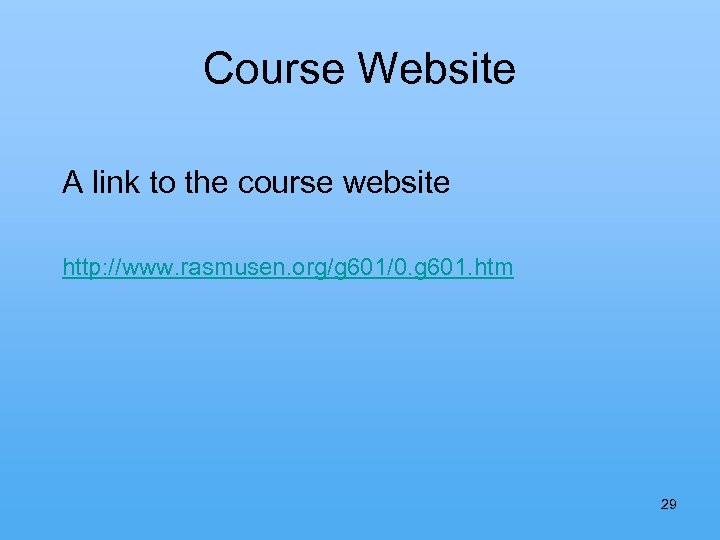 Course Website A link to the course website http: //www. rasmusen. org/g 601/0. g