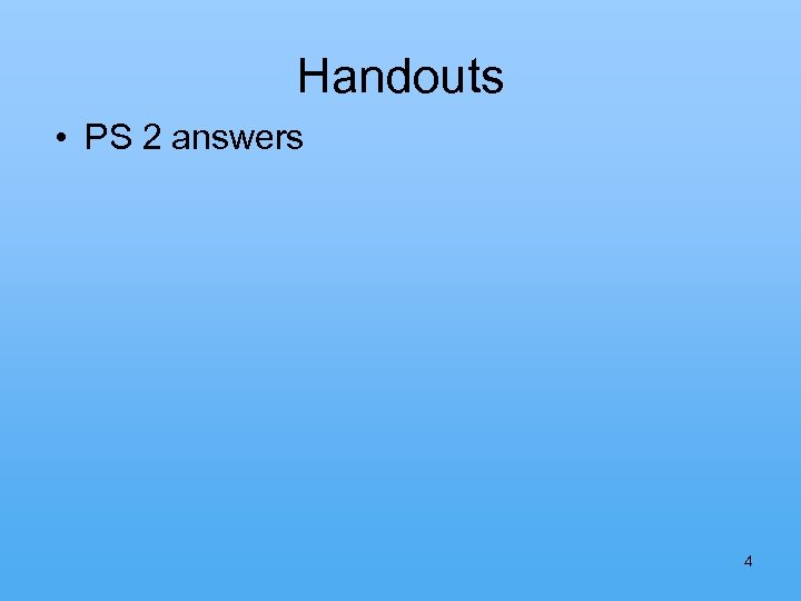 Handouts • PS 2 answers 4