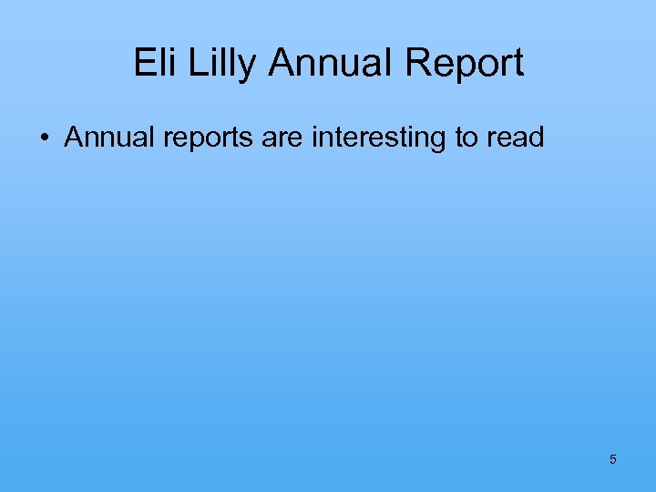 Eli Lilly Annual Report • Annual reports are interesting to read 5