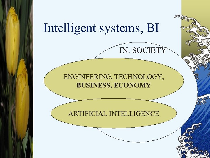 Intelligent systems, BI © IN. SOCIETY ENGINEERING, TECHNOLOGY, BUSINESS, ECONOMY ARTIFICIAL INTELLIGENCE