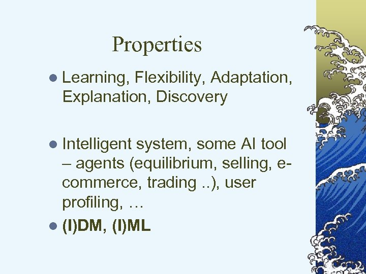 Properties l Learning, Flexibility, Adaptation, Explanation, Discovery l Intelligent system, some AI tool –