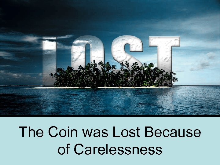 The Coin was Lost Because of Carelessness