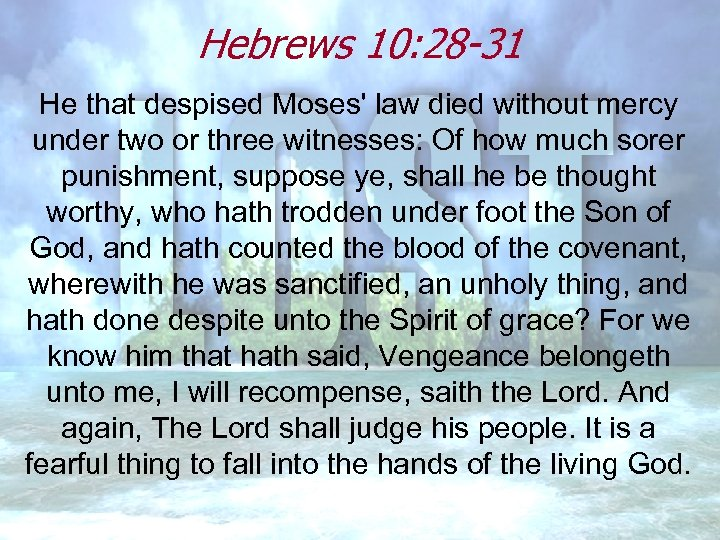 Hebrews 10: 28 -31 He that despised Moses' law died without mercy under two