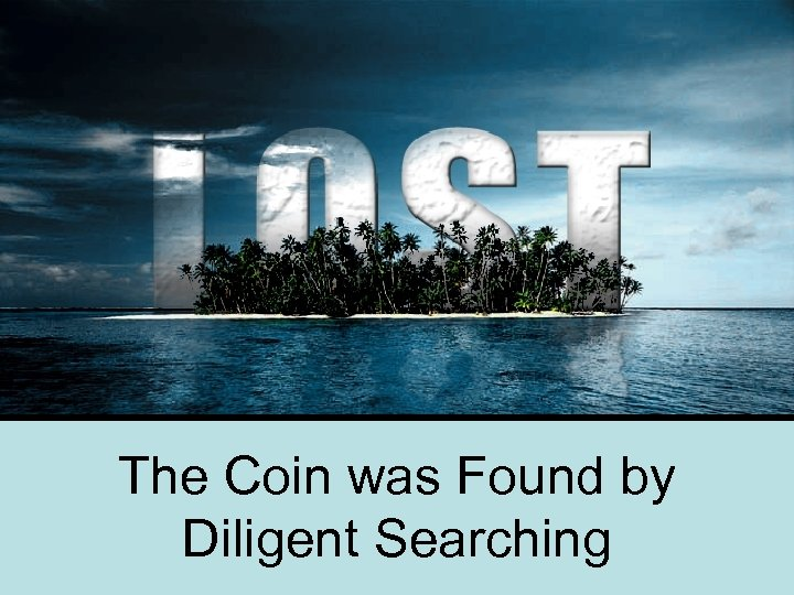 The Coin was Found by Diligent Searching