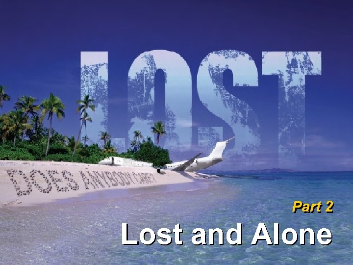 Part 2 Lost and Alone