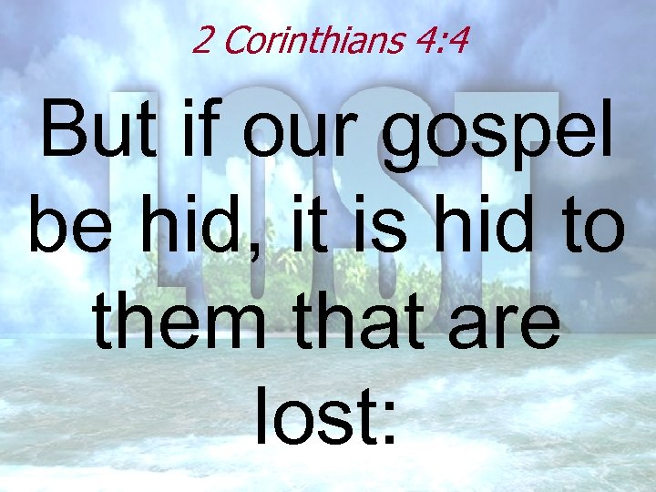 2 Corinthians 4: 4 But if our gospel be hid, it is hid to