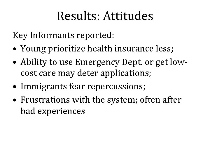 Results: Attitudes Key Informants reported: • Young prioritize health insurance less; • Ability to