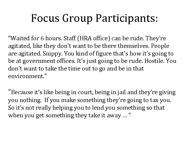 """Focus Group Participants: """"Waited for 6 hours. Staff (HRA office) can be rude. They're"""