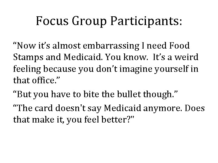 """Focus Group Participants: """"Now it's almost embarrassing I need Food Stamps and Medicaid. You"""