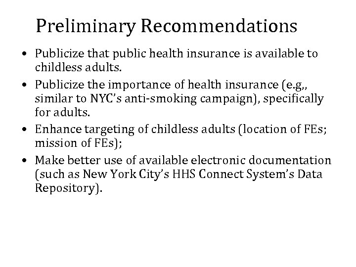 Preliminary Recommendations • Publicize that public health insurance is available to childless adults. •