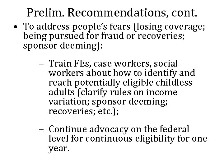 Prelim. Recommendations, cont. • To address people's fears (losing coverage; being pursued for fraud
