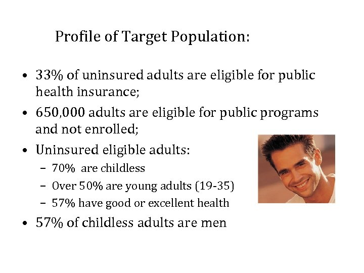 Profile of Target Population: • 33% of uninsured adults are eligible for public health