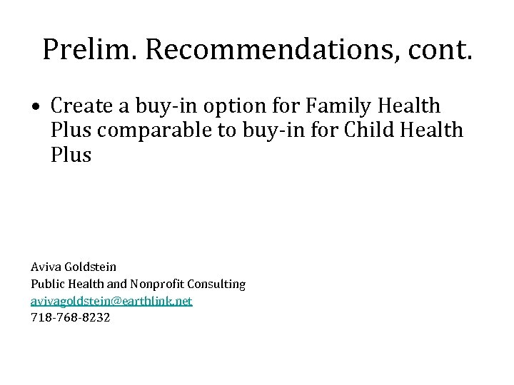 Prelim. Recommendations, cont. • Create a buy-in option for Family Health Plus comparable to