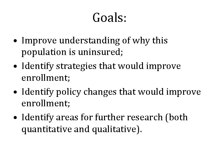 Goals: • Improve understanding of why this population is uninsured; • Identify strategies that