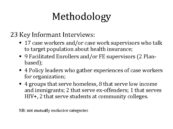 Methodology 23 Key Informant Interviews: § 17 case workers and/or case work supervisors who