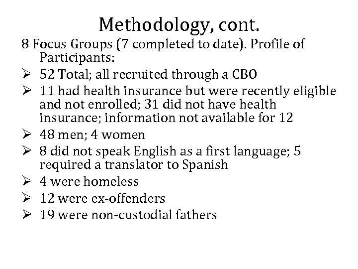 Methodology, cont. 8 Focus Groups (7 completed to date). Profile of Participants: Ø 52