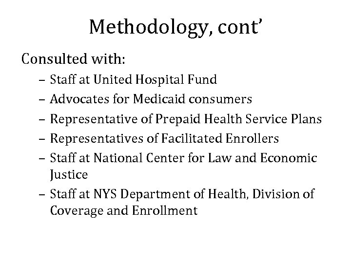 Methodology, cont' Consulted with: – Staff at United Hospital Fund – Advocates for Medicaid