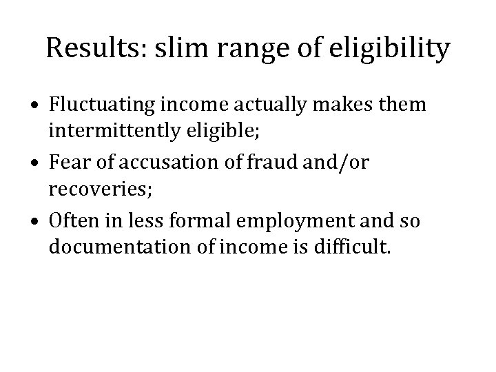 Results: slim range of eligibility • Fluctuating income actually makes them intermittently eligible; •